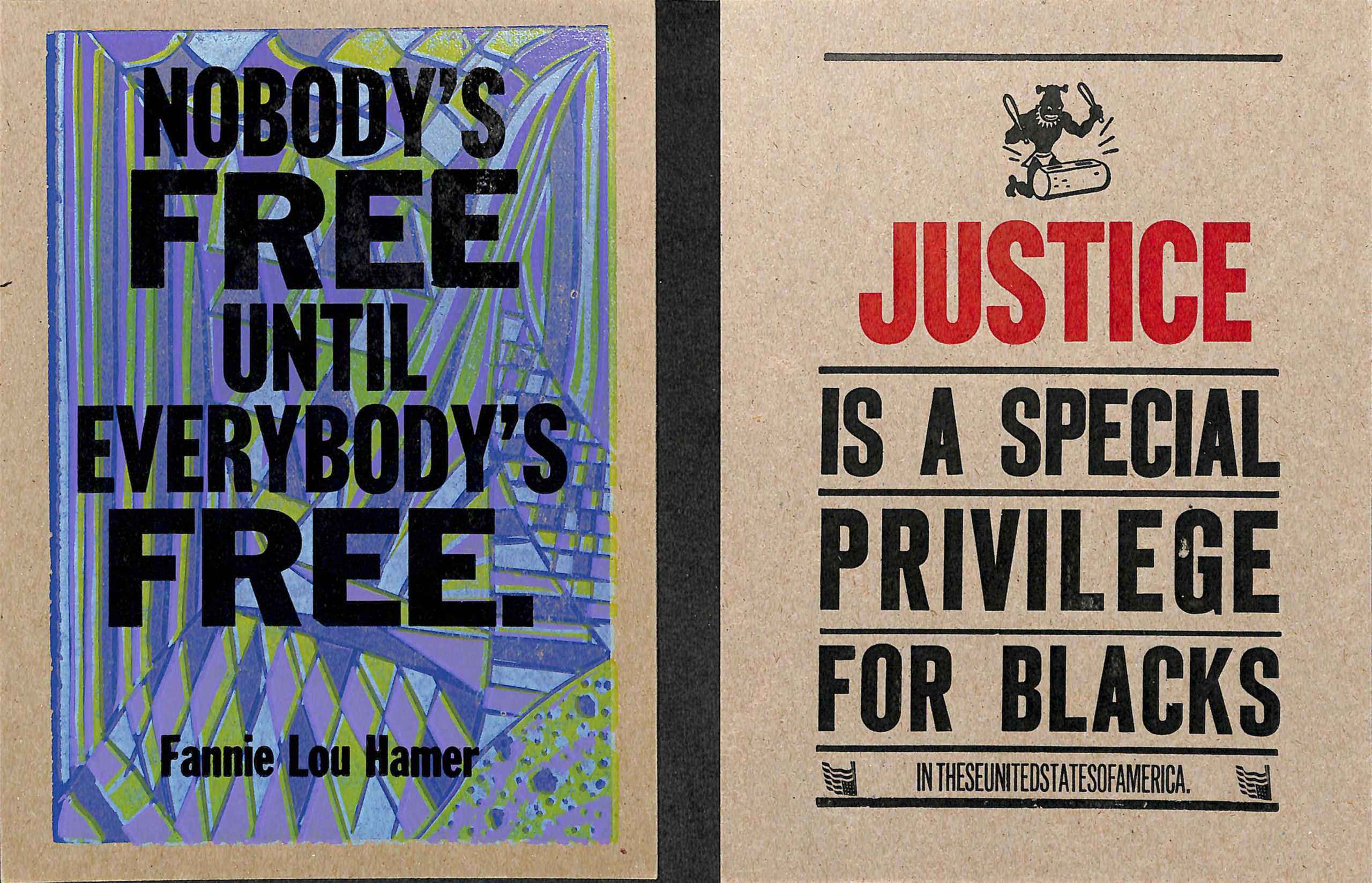 "two prints say ""nobody's free until everybody's free."" and ""Justice is a special privilege for blacks"""