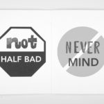 """A spread that has an illustrated stop sign that reads """"not HALF BAD"""", and on the right side, it reads """"NEVER MIND"""""""