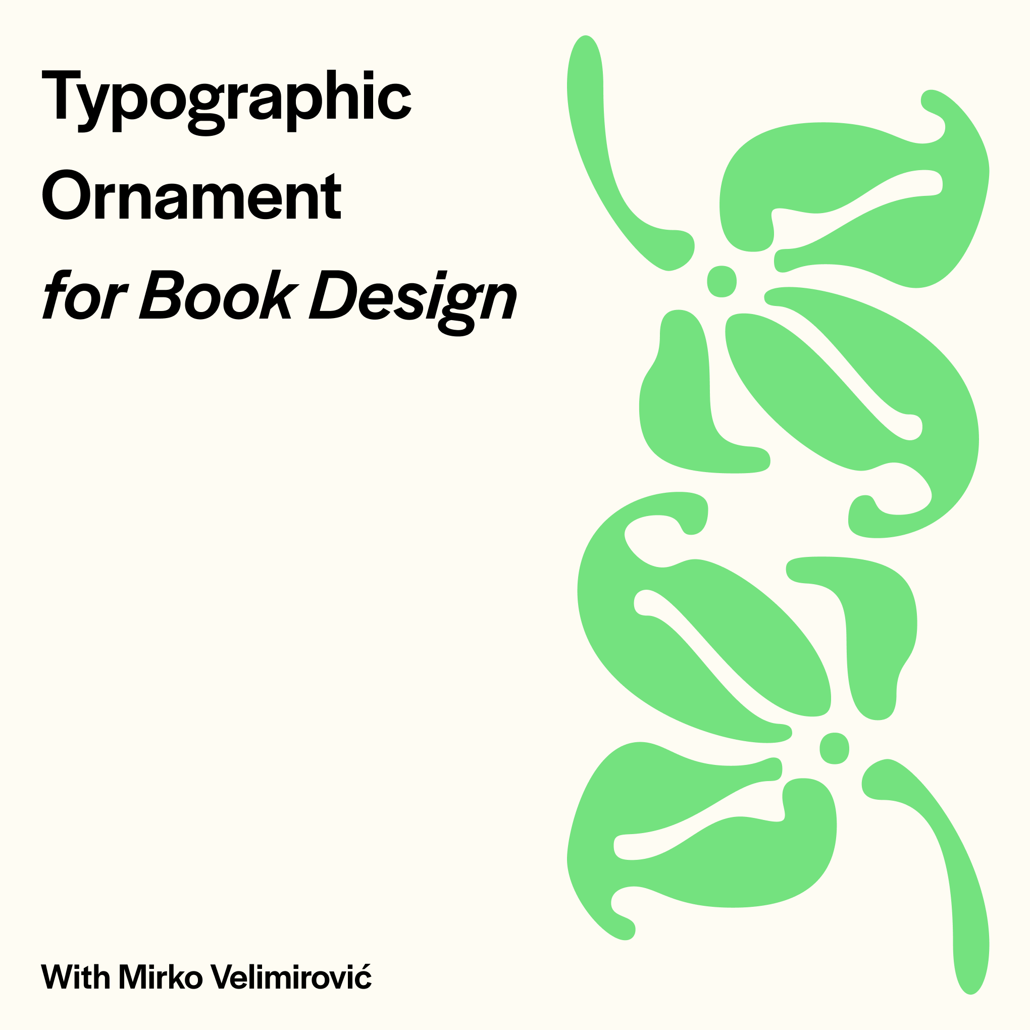 """A green-leaf typographic ornament on a plain background. """"Typographic Ornament for Book Design with Mirko Velimirovic"""" is typed on the left side of the image."""
