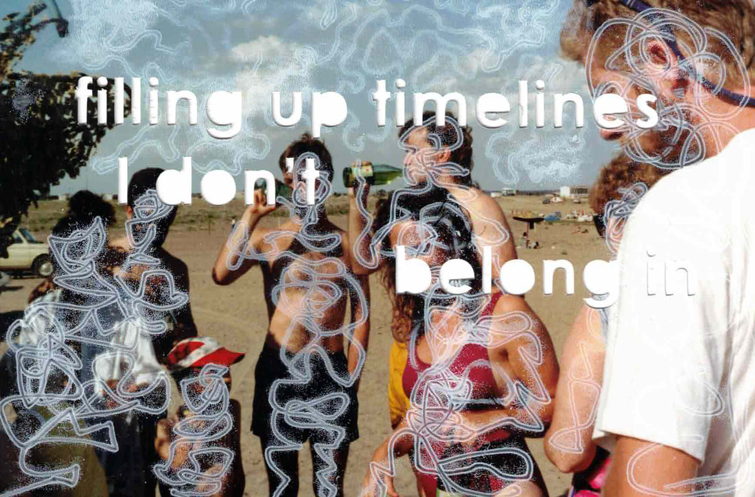 "A photo of a group of friends at the beach on a sunny day with squiggly lines drawn over their bodies. ""filling up timelines I don't belong"" is cut into the piece."